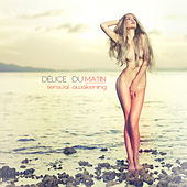 Délice du matin - Sensual Awakening by Various Artists