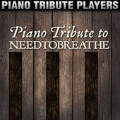 Piano Tribute to NEEDTOBREATHE by Piano Tribute Players