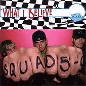 What I Believe by Squad Five-O