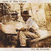 All My Friends by Jack O' the Clock