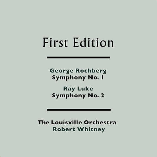 George Rochberg: Symphony No. 1 - Ray Luke: Symphony No. 2 by Robert Whitney