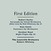 Robert Kurka: Serenade for Small Orchestra (After Lines By Walt Whitman), Op. 25 - Hale Smith: Contours for Orchestra - Gardner Read: Night Flight, Op. 44 by Louisville Orchestra