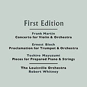 Frank Martin: Concerto for Violin and Orchestra - Ernest Bloch: Proclamation for Trumpet and Orchestra - Toshiro Mayuzumi: Pieces for Prepared Piano and Strings by Various Artists