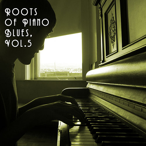 Roots of Piano Blues, Vol. 5 by Various Artists