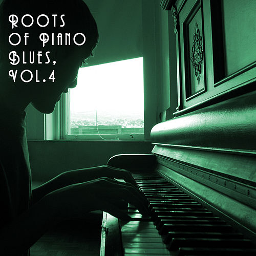 Roots of Piano Blues, Vol. 4 by Various Artists