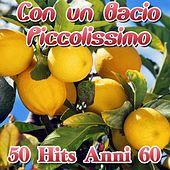 Con un bacio piccolissimo (50 hits anni 60) by Various Artists