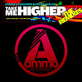 Take Me Higher (The Remixes) by Charles Feelgood