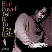 Tell It to the Rain by Bud Powell
