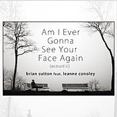 Am I Ever Gonna See Your Face Again (Acoustic) [feat. Leanne Conoley] by Brian Sutton