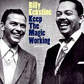 Keep the Magic Working by Billy Eckstine