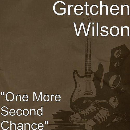 'One More Second Chance' by Gretchen Wilson