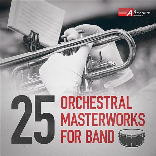 25 Orchestral Masterworks for Band by Various Artists