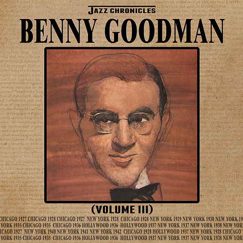 Jazz Chronicles: Benny Goodman, Vol. 3 by Benny Goodman