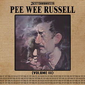 Jazz Chronicles: Pee Wee Russell, Vol. 3 by Various Artists
