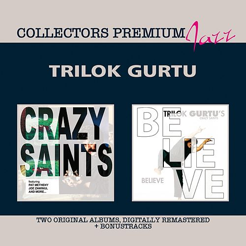 Crazy Saints & Believe (Collectors Premium) by Trilok Gurtu