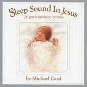 Sleep Sound In Jesus: Gentle Lullabies... by Michael Card