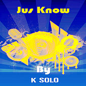 Jus Know by K-Solo