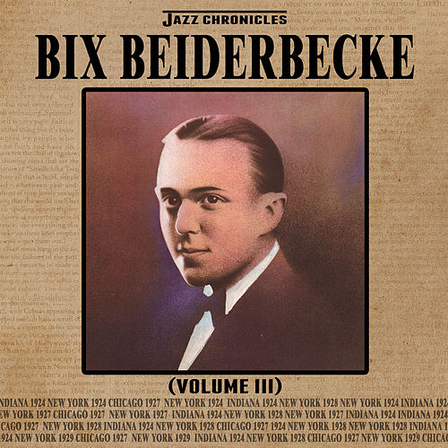 Jazz Chronicles: Bix Beiderbecke, Vol. 3 by Bix Beiderbecke