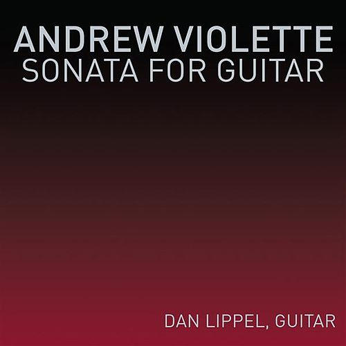 Andrew Violette: Sonata for Guitar by Daniel Lippel
