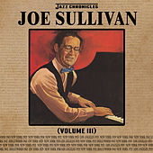 Jazz Chronicles: Joe Sullivan, Vol. 3 by Various Artists