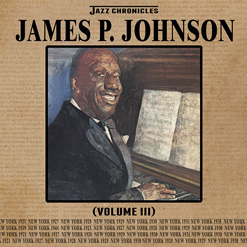 Jazz Chronicles: James P. Johnson, Vol. 3 by Various Artists