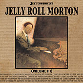 Jazz Chronicles: Jelly Roll Morton, Vol. 3 by Various Artists