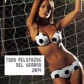 Todo Pelotazos del Verano 2014 by Various Artists