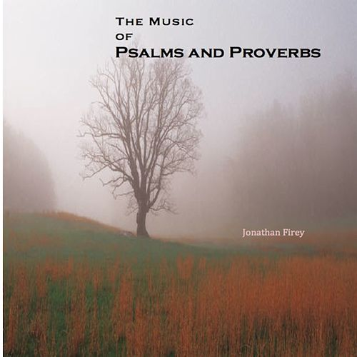 The Music of Psalms and Proverbs by Jonathan Firey