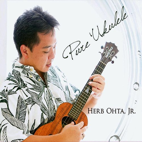 Pure 'Ukulele by Herb Ohta, Jr.