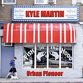 Urban Pioneer by Kyle Martin