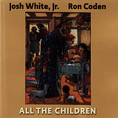 All the Children by Josh White Jr.