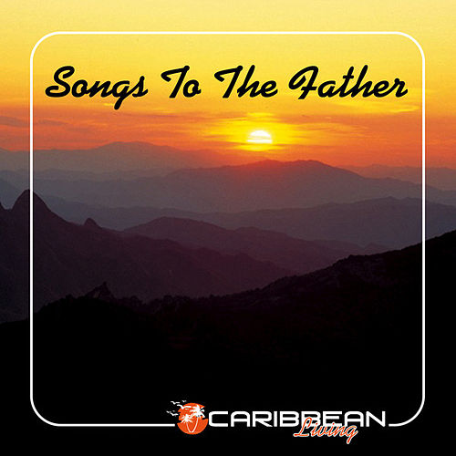 Songs To The Father by Various Artists