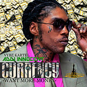 Currency (Want More Money) - Single by VYBZ Kartel