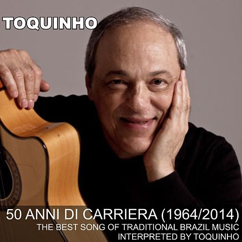 Toquinho... 50 anni di carriera (1964/2014) (The Best Song Of Traditional Brazil Music Interpreted By Toquinho) by Toquinho