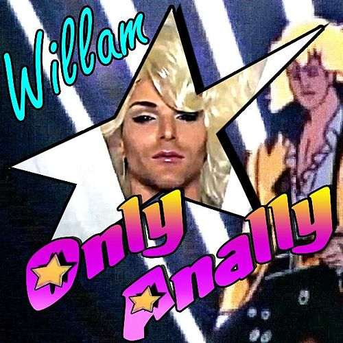 Only Anally by Willam