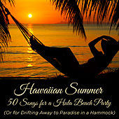 Hawaiian Summer: 50 Songs for a Hula Beach Party (Or for Drifting Away to Paradise in a Hammock) by Various Artists