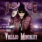 Vallejo Mentality by Jay Tee