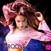 Show Me the Groove by Various Artists