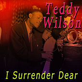I Surrender Dear by Teddy Wilson