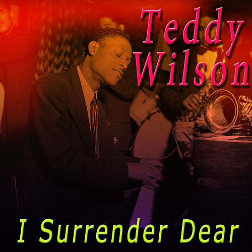 I Surrender Dear by Teddy Wilson
