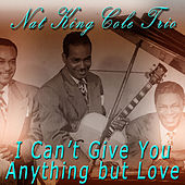 I Can't Give You Anything but Love by Nat King Cole