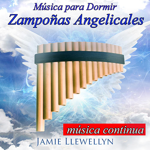 Música para Dormir: Zampoñas Angelicales by Jamie Llewellyn