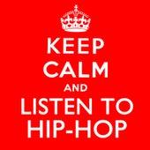 Keep Calm and Listen to Hip-Hop von Various Artists