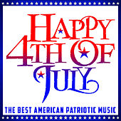 Happy 4th of July, The Best American Patriotic Music, Marches and Drills of the USA by Various Artists