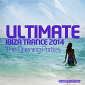 Ultimate Ibiza Trance 2014 - The Opening Parties - EP by Various Artists