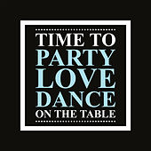 Time to Party, Love, Dance (On the Table) by Various Artists