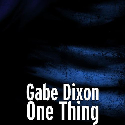 One Thing by Gabe Dixon