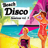 Beach Disco Sessions, Vol. 5 by Various Artists