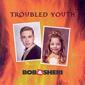 Troubled Youth by Bob & Sheri