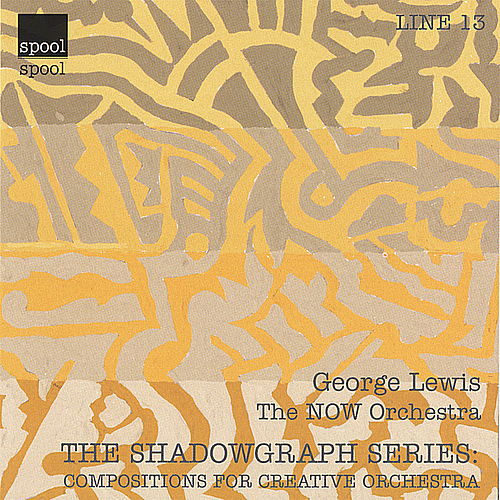 The Shadowgraph Series: Compositions for Creative Orchestra by George Lewis